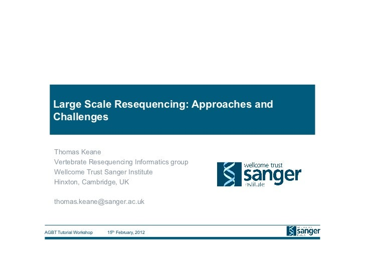 Large Scale Resequencing: Approaches and   Challenges    Thomas Keane    Vertebrate Resequencing Informatics group    Well...