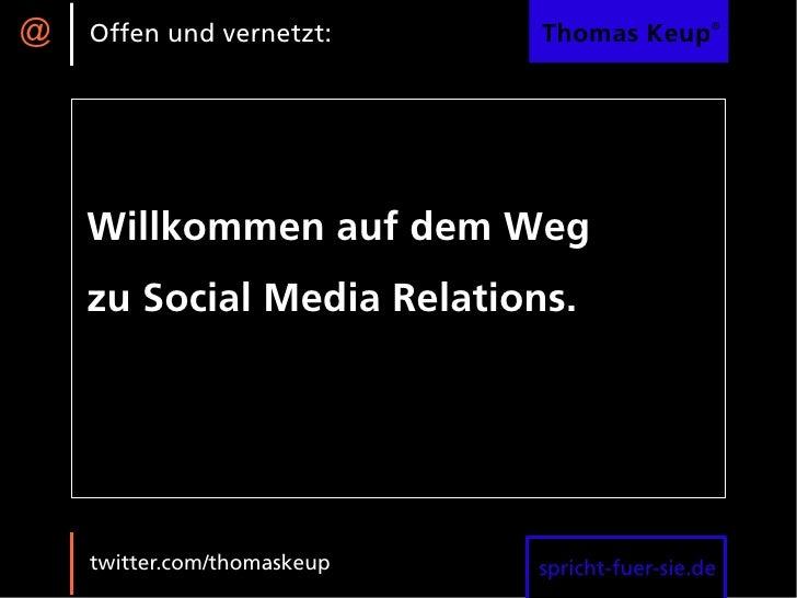 @   Offen und vernetzt:      Thomas Keup®         Willkommen auf dem Weg     zu Social Media Relations.         twitter.co...
