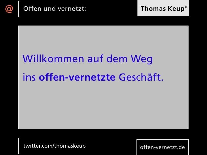 @   Offen und vernetzt:      Thomas Keup®    Willkommen auf dem Weg    ins offen-vernetzte Geschäft.    twitter.com/thomas...