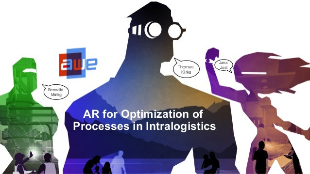 AR for Optimization of Processes in Intralogistics Jana ! Jost!Thomas Kirks! Benedikt Mättig!
