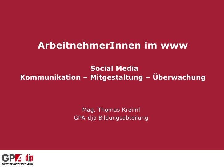 ArbeitnehmerInnen im www                Social MediaKommunikation – Mitgestaltung – Überwachung              Mag. Thomas K...