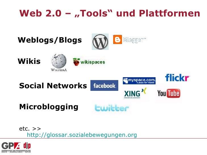 """Web 2.0 – """"Tools"""" und PlattformenWeblogs/BlogsWikisSocial NetworksMicrobloggingetc. >>   http://glossar.sozialebewegungen...."""