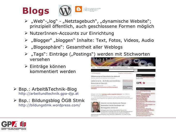 """Blogs      """"Web""""-""""log"""" - """"Netztagebuch"""", """"dynamische Website"""";       prinzipiell öffentlich, auch geschlossene Formen mög..."""