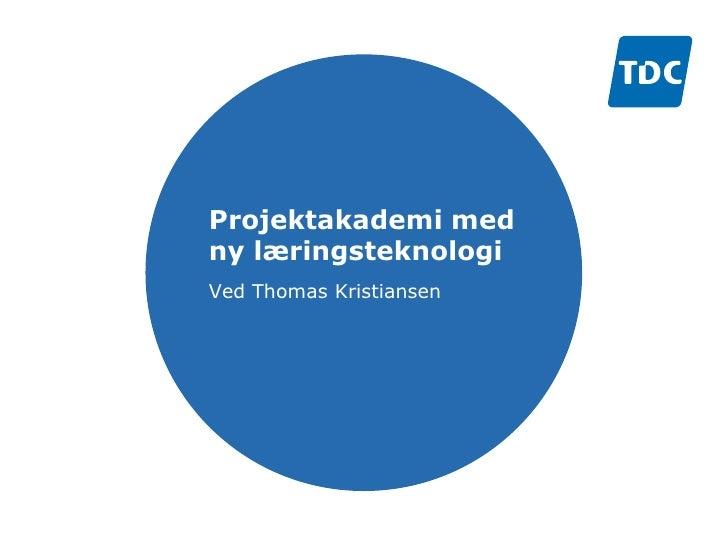 Projektakademi med ny læringsteknologi Ved Thomas Kristiansen