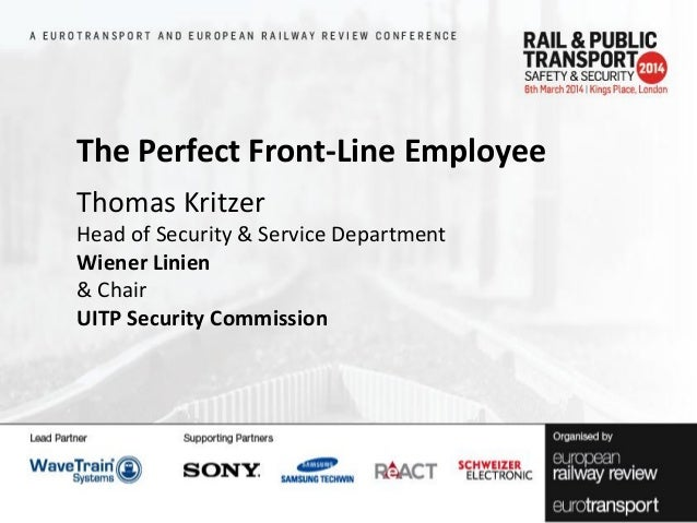 The Perfect Front-Line Employee Thomas Kritzer Head of Security & Service Department Wiener Linien & Chair UITP Security C...
