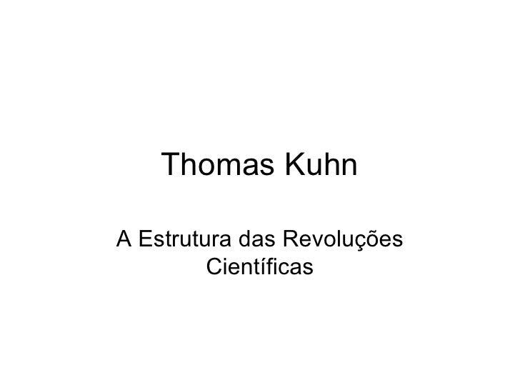 Thomas KuhnA Estrutura das Revoluções         Científicas