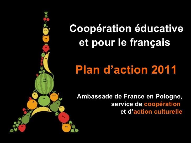 Coopération éducative et pour le français   Plan d'action 2011 Ambassade de France en Pologne,  service de  coopération   ...