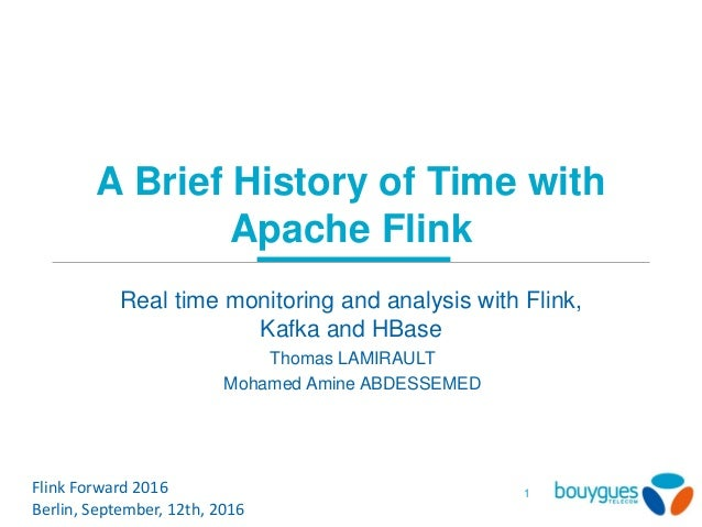 A Brief History of Time with Apache Flink Real time monitoring and analysis with Flink, Kafka and HBase Flink Forward 2016...