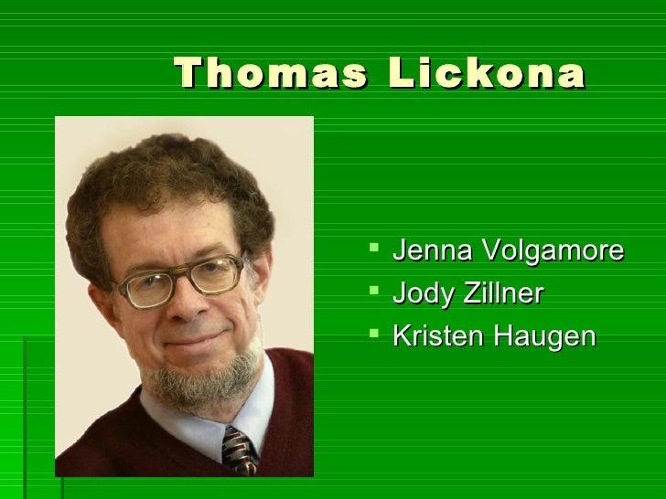 Thomas Lickona <ul><li>Jenna Volgamore </li></ul><ul><li>Jody Zillner </li></ul><ul><li>Kristen Haugen </li></ul>