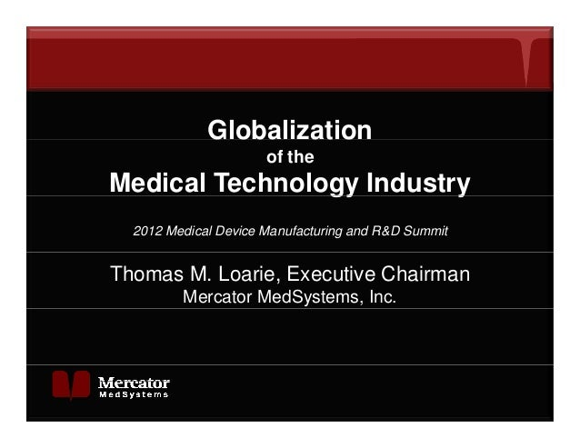 Globalization                      of theMedical Technology Industry                gy        y  2012 Medical Device Manuf...