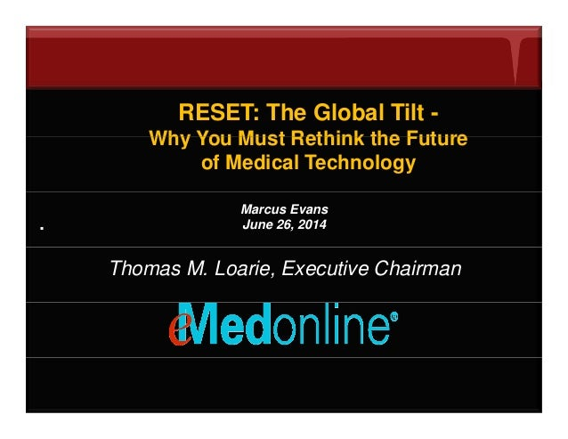 RESET: The Global Tilt - Why You Must Rethink the FutureWhy You Must Rethink the Future of Medical Technology . Marcus Eva...