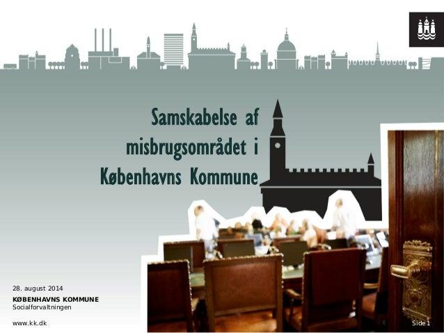 KØBENHAVNS KOMMUNE Socialforvaltningen www.kk.dk Side Samskabelse af misbrugsområdet i Københavns Kommune 28. august 2014 1