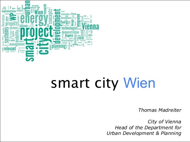 smart city Wien                    Thomas Madreiter                        City of Vienna           Head of the Department...