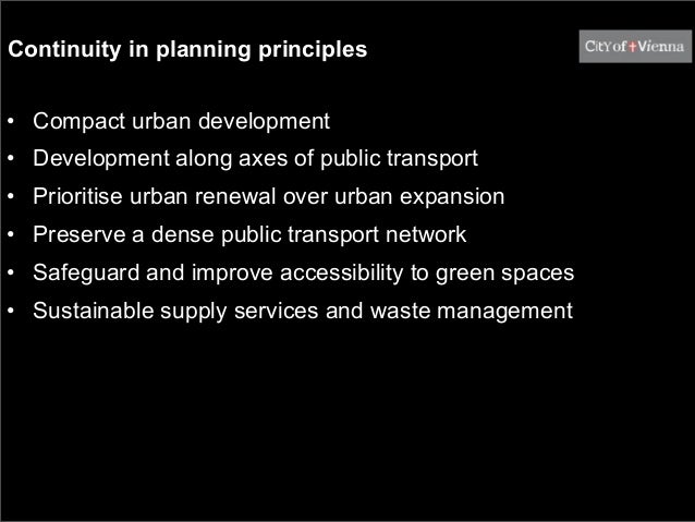 Continuity in planning principles• Compact urban development• Development along axes of public transport• Prioritise urban...