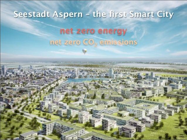Seestadt Aspern – the first Smart City          net zero energy        net zero CO2 emissions                smart city Wie...