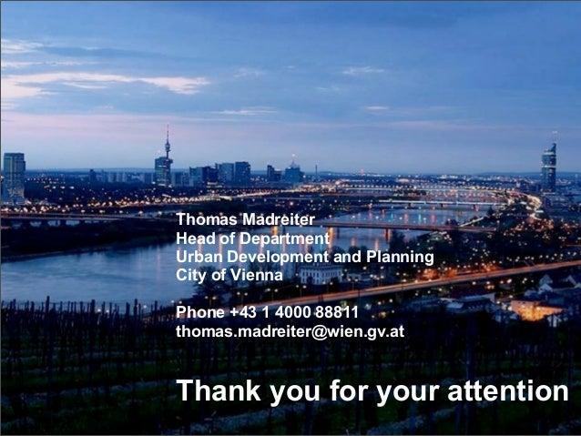 Thomas MadreiterHead of DepartmentUrban Development and PlanningCity of ViennaPhone +43 1 4000 88811thomas.madreiter@wien....