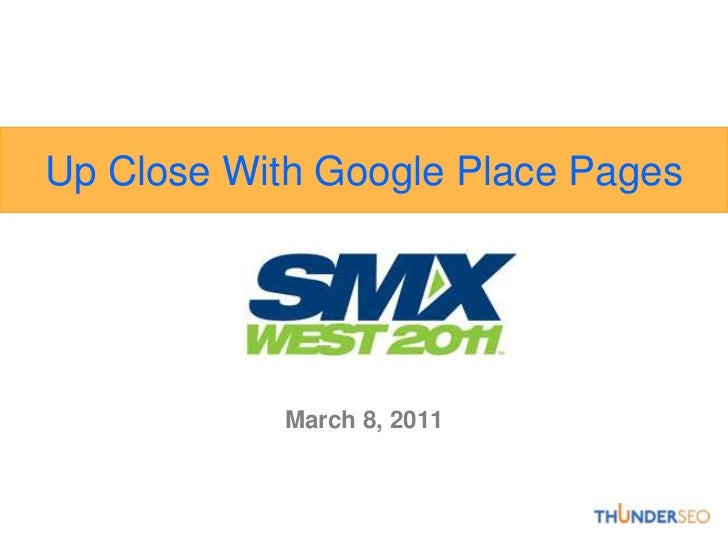 Up Close With Google Place Pages            March 8, 2011