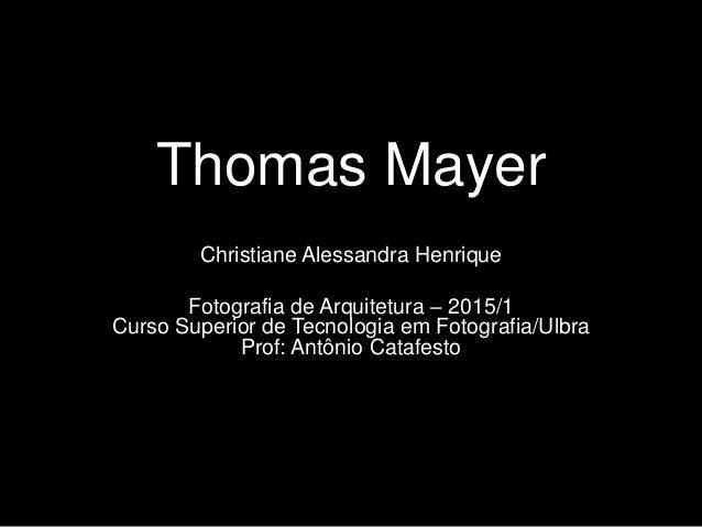 Thomas Mayer Christiane Alessandra Henrique Fotografia de Arquitetura – 2015/1 Curso Superior de Tecnologia em Fotografia/...