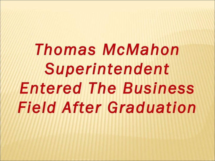 Thomas McMahon Superintendent Entered The Business Field After Graduation