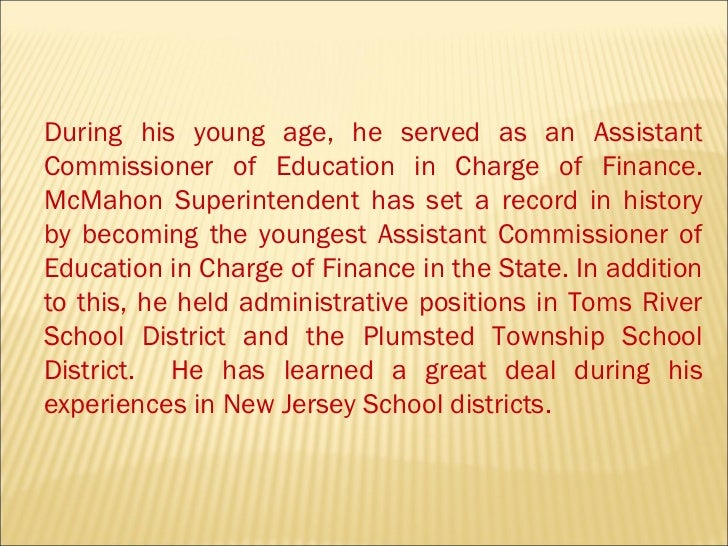 During his young age, he served as an Assistant Commissioner of Education in Charge of Finance. McMahon Superintendent has...