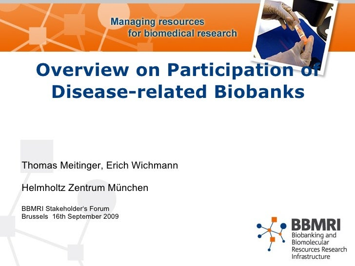 Overview on Participation of Disease-related Biobanks <ul><li>Thomas Meitinger, Erich Wichmann </li></ul><ul><li>Helmholtz...