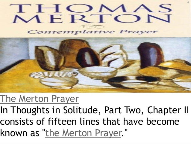 """The Merton PrayerIn Thoughts in Solitude, Part Two, Chapter IIconsists of fifteen lines that have becomeknown as """"the Mert..."""