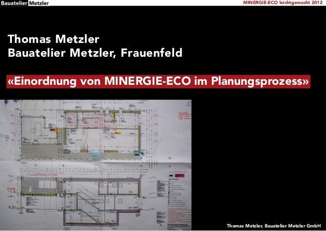 MINERGIE-ECO leichtgemacht 2012Thomas MetzlerBauatelier Metzler, Frauenfeld«Einordnung von MINERGIE-ECO im Planungsprozess...