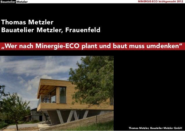 """MINERGIE-ECO leichtgemacht 2012Thomas MetzlerBauatelier Metzler, Frauenfeld""""Wer nach Minergie-ECO plant und baut muss umde..."""