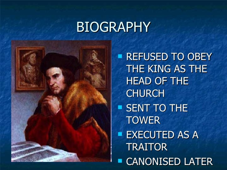 biography about thomas more essay Thomas more was killed for not obeying king henry viii's choice to divorce his wife and,  thomas paine summary of biography essay thomas paine wrote the age of reason in order to express his belief in religion throughout his writing, thomas paine conveys his belief in god, but criticizes organized religion and the writings of the bible.