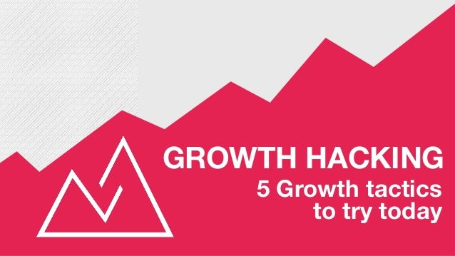 GROWTH HACKING 5 Growth tactics 