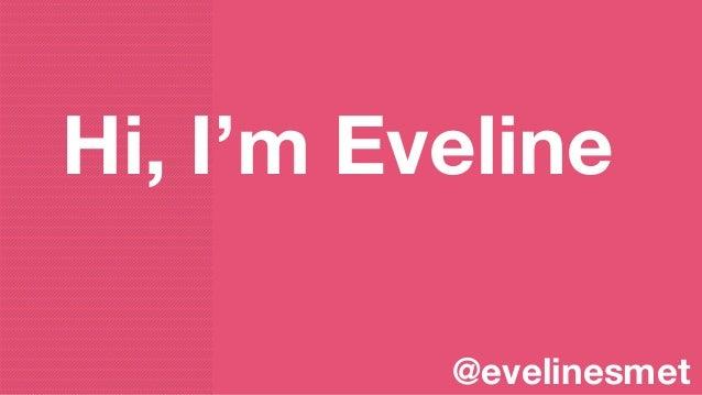 Hi, I'm Eveline @evelinesmet