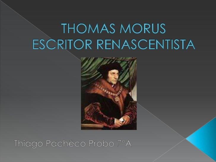  Foi um humanista, escritor e advogado  que viveu na época do século XIV na  Inglaterra. De 1529 a 1532 ele ocupou o car...