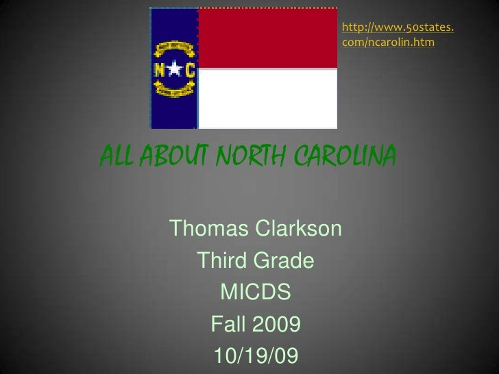ALL ABOUT NORTH CAROLINA<br />http://www.50states.com/ncarolin.htm<br />Thomas Clarkson<br />Third Grade<br />MICDS<br />F...