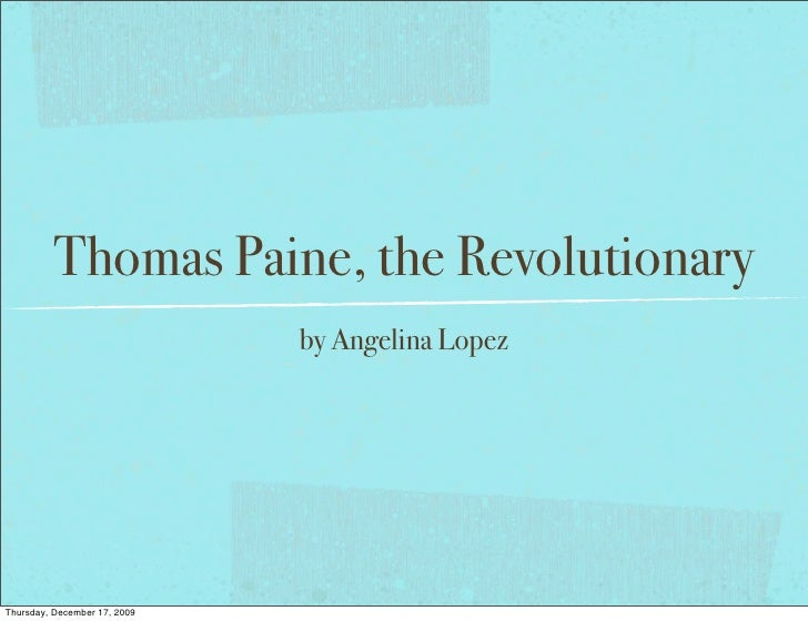 Thomas Paine, the Revolutionary                               by Angelina Lopez     Thursday, December 17, 2009