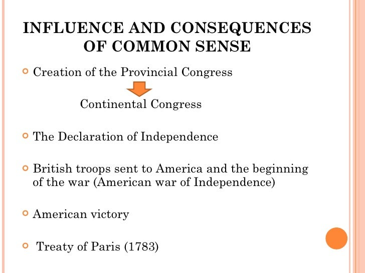 an analysis of the influences of american independence in common sense by thomas paine Common sense by thomas paine study play january 1776 fort ticonderoga captured how does paine lead you to view the cause of american independence view it, he says but it hath so far happened that the first hath failed and the second hath withdrawn her influence.