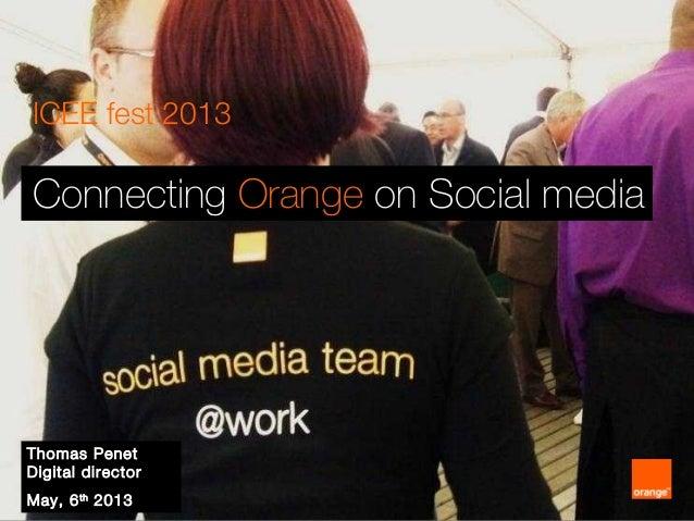 ICEE fest 2013 Connecting Orange on Social media Thomas Penet Digital director May, 6th 2013