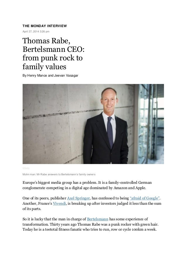 THE MONDAY INTERVIEW April 27, 2014 3:26 pm Thomas Rabe, Bertelsmann CEO: from punk rock to family values By Henry Mance a...