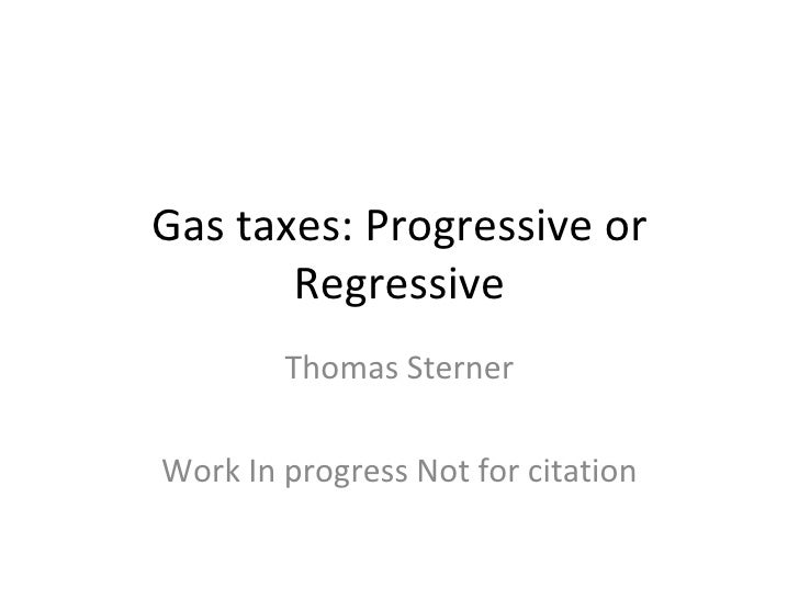 Gas taxes: Progressive or Regressive Thomas Sterner Work In progress Not for citation
