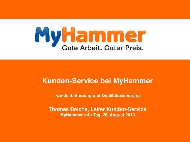 Kunden-Service bei MyHammerKundenbetreuung und Qualitätssicherung Thomas Reiche, Leiter Kunden-ServiceMyHammer Info-Tag, 2...
