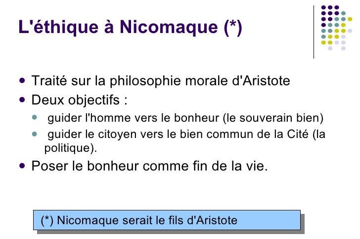 L'éthique à Nicomaque (*)  <ul><li>Traité sur la philosophie morale d'Aristote </li></ul><ul><li>Deux objectifs : </li></...