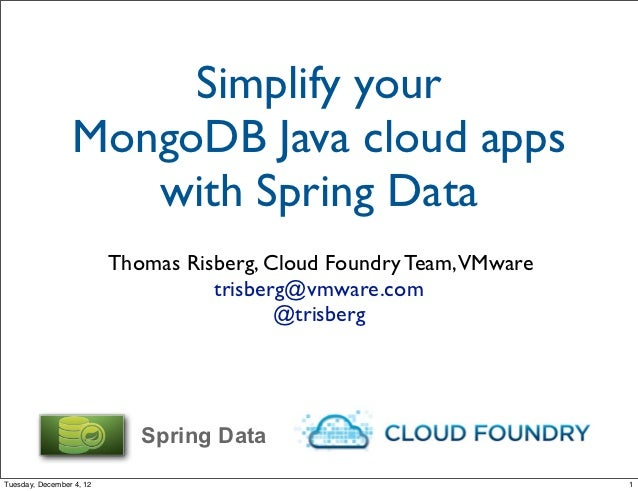 Simplify your                 MongoDB Java cloud apps                    with Spring Data                          Thomas ...