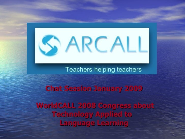 Chat Session January 2009  WorldCALL 2008 Congress about Technology Applied to  Language Learning