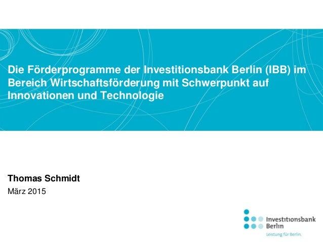 Die Förderprogramme der Investitionsbank Berlin (IBB) im Bereich Wirtschaftsförderung mit Schwerpunkt auf Innovationen und...