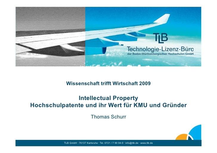 Wissenschaft trifft Wirtschaft 2009                Intellectual Property Hochschulpatente und ihr Wert für KMU und Gründer...