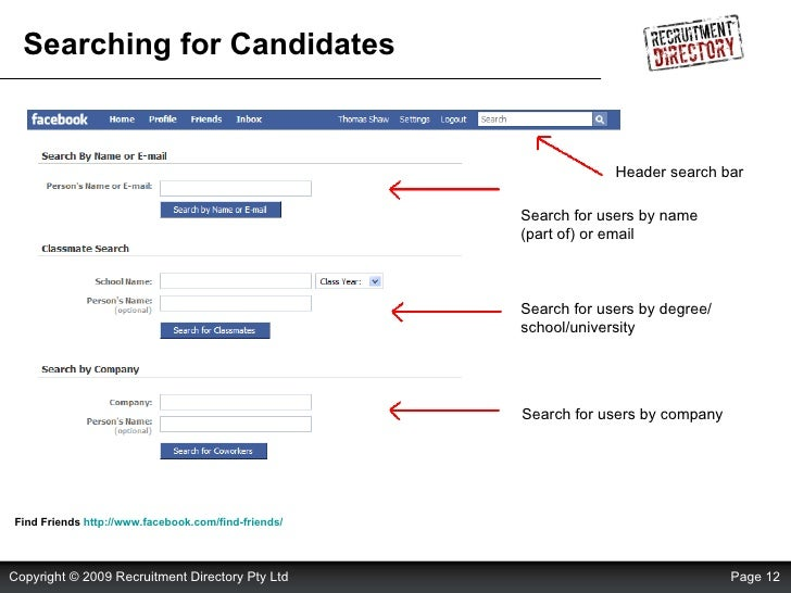 Searching for Candidates Find Friends  http://www.facebook.com/find-friends/   Header search bar Search for users by compa...