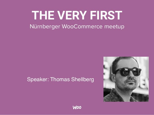 THE VERY FIRST Nürnberger WooCommerce meetup Speaker: Thomas Shellberg