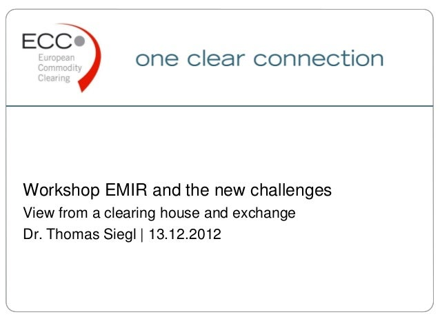 Workshop EMIR and the new challengesView from a clearing house and exchangeDr. Thomas Siegl | 13.12.2012