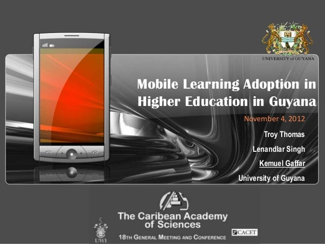 1 Company Proprietary and Confidential Mobile Learning Adoption in Higher Education in Guyana Troy Thomas Lenandlar Singh ...