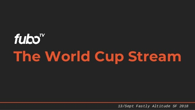 The World Cup Stream 13/Sept Fastly Altitude SF 2018