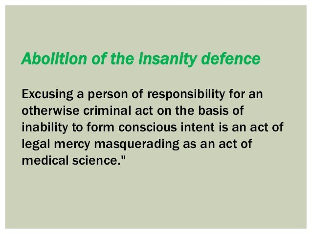 an argument against pleading insanity in the legal system Mind warriors this site is an argument against the insanity defense the mental health system became involved in the defense of this type of distinction by.